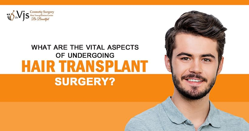 What are the vital aspects of undergoing hair transplant surgery